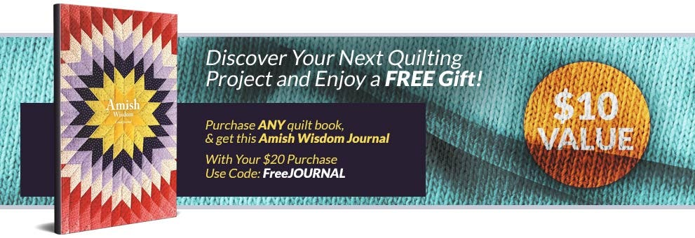 Discover Your Next Quilting  Project and Enjoy a FREE Gift! - Purchase  ANY quilt book,  and get this  Amish Wisdom Journal A $10 VALUE