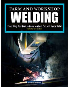 Farm and Workshop Welding, Third Revised Edition: Everything You Need to Know to Weld, Cut, and Shape Metal by Andrew Pearce