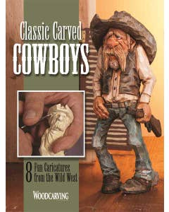 Classic Carved Cowboys: 8 Fun Caricatures from the Wild West - by the editors of Woodcarving Illustrated