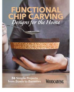 Functional Chip Carving Designs for the Home - 36 Simple Projects from Bowls to Barrettes from the editors of Woodcarving Illustrated