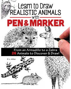Learn to Draw Realistic Animals with Pen & Marker: From an Armadillo to a Zebra 26 Animals to Discover & Draw! by D.L. Miller