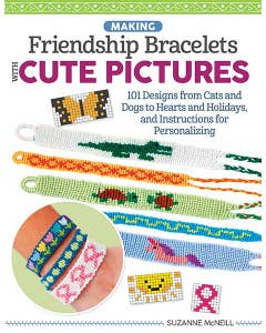 Making Friendship Bracelets with Cute Pictures: Create Braided Shapes, Symbols, and Images