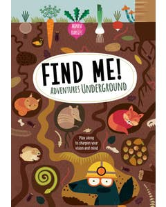 Find Me! Adventures Underground: Play Along to Sharpen Your Vision and Mind  by Agnese Baruzzi