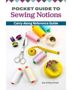 Pocket Guide to Sewing Notions; Carry-Along Reference Guide by Sue O'Very