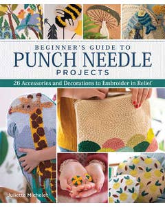 Beginner's Guide to Punch Needle Projects: 26 Accessories and Decorations to Embroider in Relief by Juliette Michelet