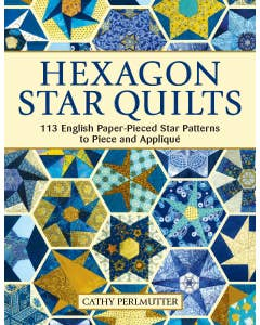 Hexagon Star Quilts: 113 English Paper Pieced Star Patterns to Piece and Appliqué (Landauer) Full-Size Patterns and 7 Step-by-Step Projects for Hand or Machine EPP Using Your Stash, Scraps, & Pre-cuts by author Cathy Perlmutter