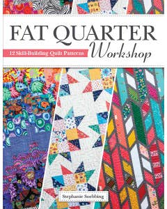 Fat Quarter Workshop: 12 Skill-Building Quilt Patterns by Stephanie Soebbing