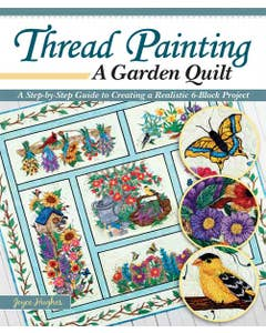 Thread Painting a Garden Quilt: A Step-by-Step Guide to Creating a Realistic 6-Block Project