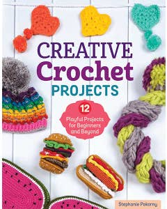 Creative Crochet Projects: 12 Playful Projects for Beginners and Beyond by Stephanie Pokorny