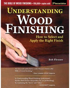 The Bible of Wood Finishing - 700,000+ Copies Sold - 3rd Revised Edition - Understanding Wood Finishing, : How to Select and Apply the Right Finish by author Bob Flexer