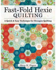 Fast-Fold Hexie Quilting: A Quick & Easy Technique for Hexagon Quilting by author Mary M. Hogan