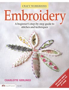 Embroidery: A Beginner's Step-by-Step Guide to Stitches and Techniques by Charlotte Gerlings