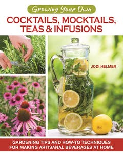 Growing_Your_Own_Cocktails_Mocktails_Teas_&_Infusions_0