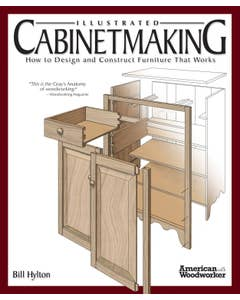 "Illustrated Cabinetmaking: How to Design and Construct Furniture That Works - ""This is the Gray's Anatomy of woodworking."" - Woodworking Magazine"