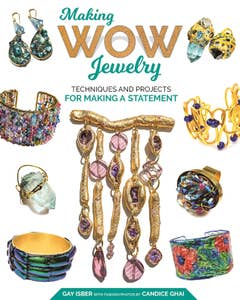 Making Wow Jewelry: Techniques and Projects for Making a Statement by Gaqy Isber