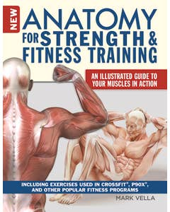 New Anatomy for Strength & Fitness Training: An Illustrated Guide to Your Muscles in Action Including Exercises Used in CrossFit (R), P90X (R), and Other Popular Fitness Programs