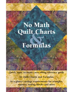 No Math Quilt Charts & Formulas: Quick, Easy, Accurate Carry-Along Reference Guide Pocket-Size Guide with At-a-Glance Yardage Requirements for Triangles, Squares, Setting Blocks, and More