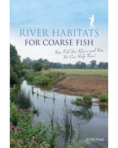 River_Habitats_for_Coarse_Fish_How_Fish_Use_Rivers_and_How_We_Can_Help_Them_0