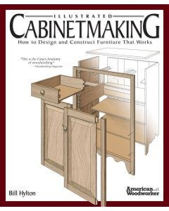 """Illustrated Cabinetmaking: How to Design and Construct Furniture That Works - """"This is the Gray's Anatomy of woodworking."""" - Woodworking Magazine"""