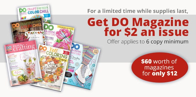 For a limited time while supplies last, Get DO Magazine for $2 an issue. Offer applies to 6 copy minimum. $60 worth of magazines for only $12
