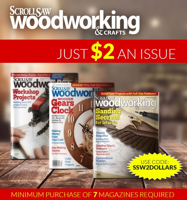 Just $2 an Issue - Scroll Saw Woodworking & Crafts. Purchase 7 or More at the Low Price of $2 Dollars Each with Promo Code SSW2Dollars