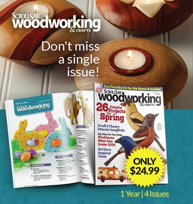 The Best Time to Subscribe is NOW - Don't Miss A Single Issue of Scroll Saw Woodworking & Crafts!