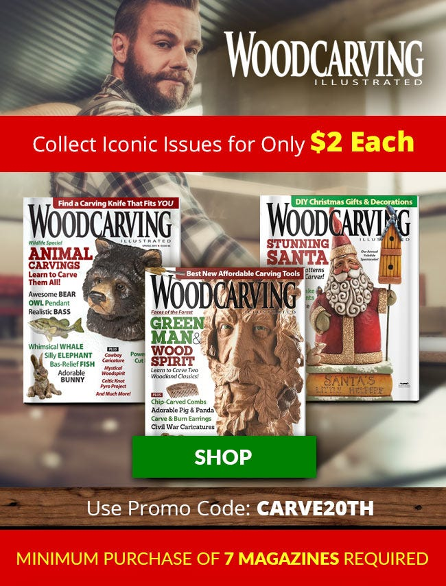 Just $2 an Issue - Woodcarving Illustrated Magazine Celebrating 24 Years. Purchase 7 or More at the Low Price of $2 Dollars Each with Promo Code CARVE20th