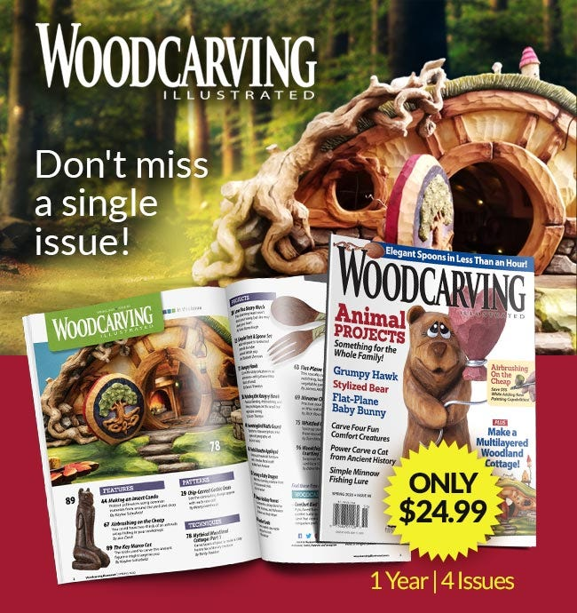 The Best Time to Subscribe is NOW - Don't Miss A Single Issue of Woodcarving Illustrated Magazine!