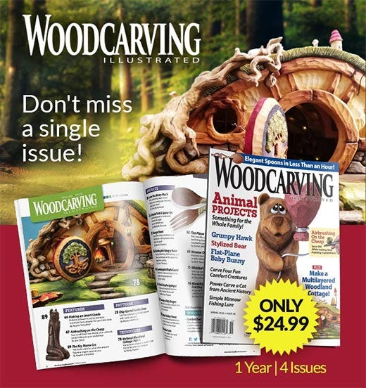 Woodcarving Illustrated - Dont's miss a single issue - As low as $24.99 1 Year Subscription
